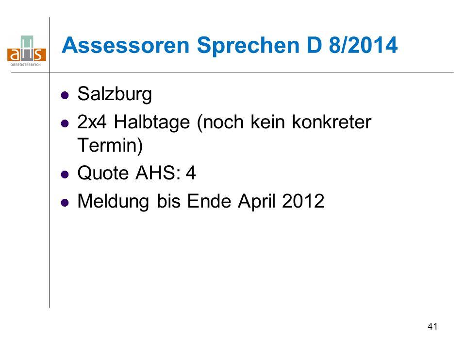 41 Assessoren Sprechen D 8/2014 Salzburg 2x4 Halbtage (noch kein konkreter Termin) Quote AHS: 4 Meldung bis Ende April 2012