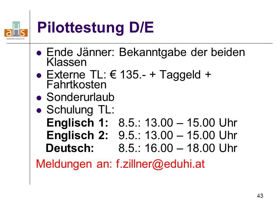 43 Pilottestung D/E Ende Jänner: Bekanntgabe der beiden Klassen Externe TL: € 135.- + Taggeld + Fahrtkosten Sonderurlaub Schulung TL: Englisch 1: 8.5.