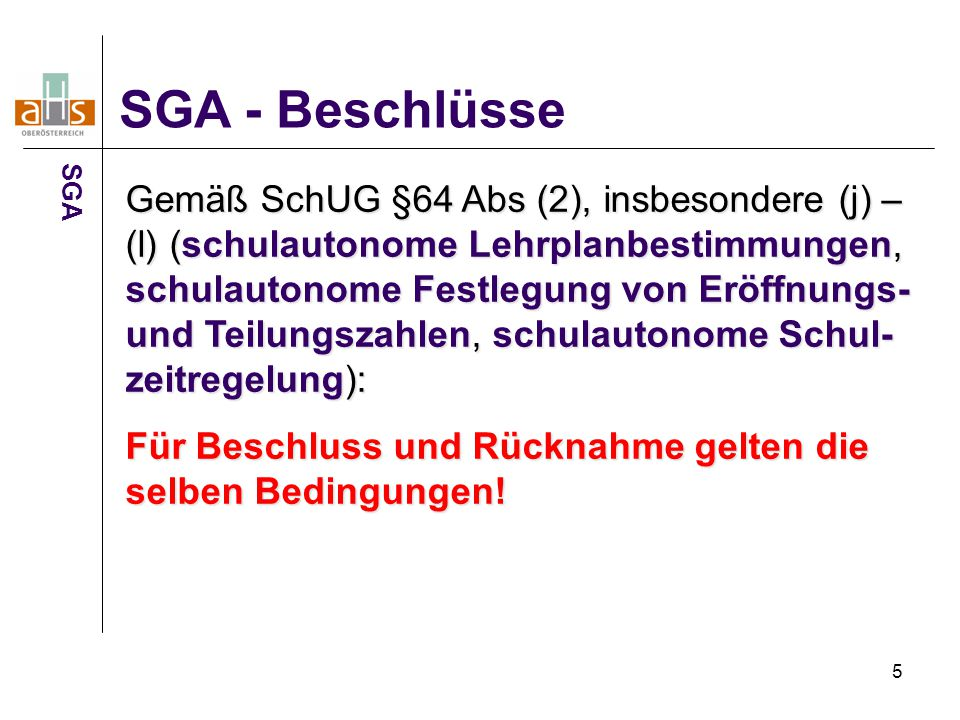 5 SGA - Beschlüsse Gemäß SchUG §64 Abs (2), insbesondere (j) – (l) (schulautonome Lehrplanbestimmungen, schulautonome Festlegung von Eröffnungs- und T