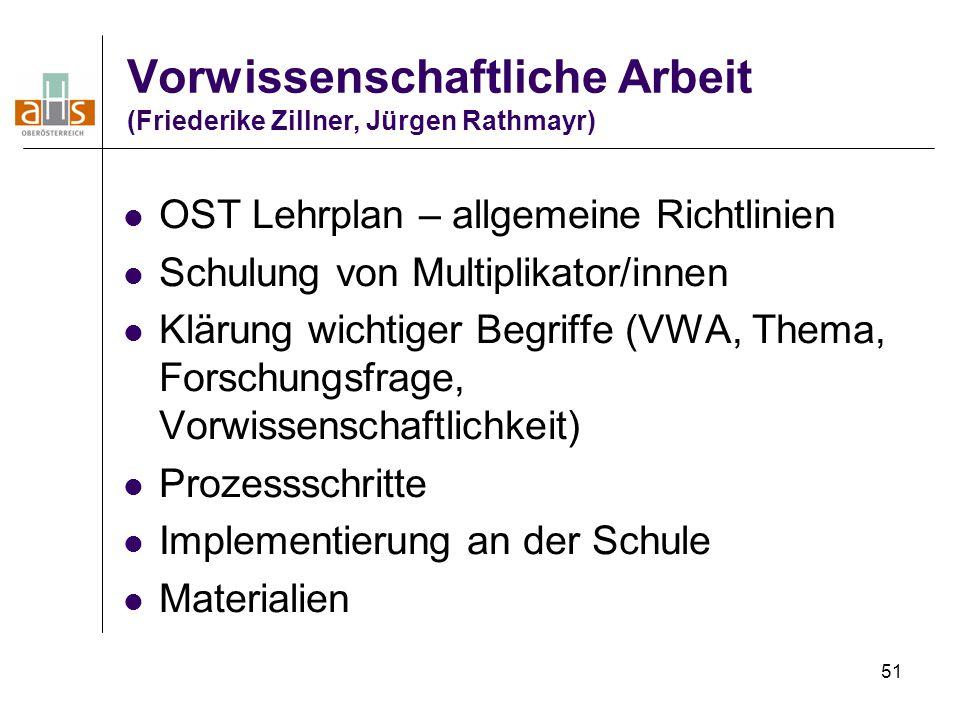 51 Vorwissenschaftliche Arbeit (Friederike Zillner, Jürgen Rathmayr) OST Lehrplan – allgemeine Richtlinien Schulung von Multiplikator/innen Klärung wi