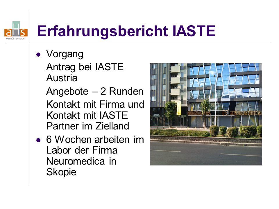 Erfahrungsbericht IASTE Vorgang Antrag bei IASTE Austria Angebote – 2 Runden Kontakt mit Firma und Kontakt mit IASTE Partner im Zielland 6 Wochen arbe