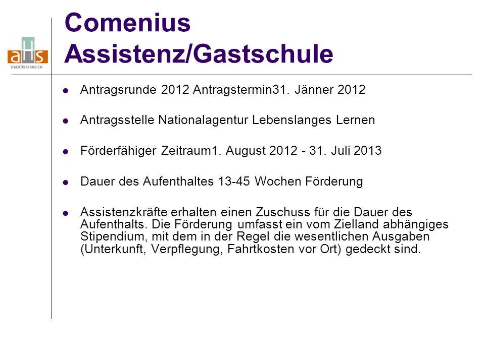 Comenius Assistenz/Gastschule Antragsrunde 2012 Antragstermin31. Jänner 2012 Antragsstelle Nationalagentur Lebenslanges Lernen Förderfähiger Zeitraum1