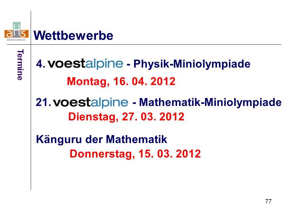 77 4. - Physik-Miniolympiade Wettbewerbe 21. - Mathematik-Miniolympiade Montag, 16. 04. 2012 Dienstag, 27. 03. 2012 Känguru der Mathematik Donnerstag,