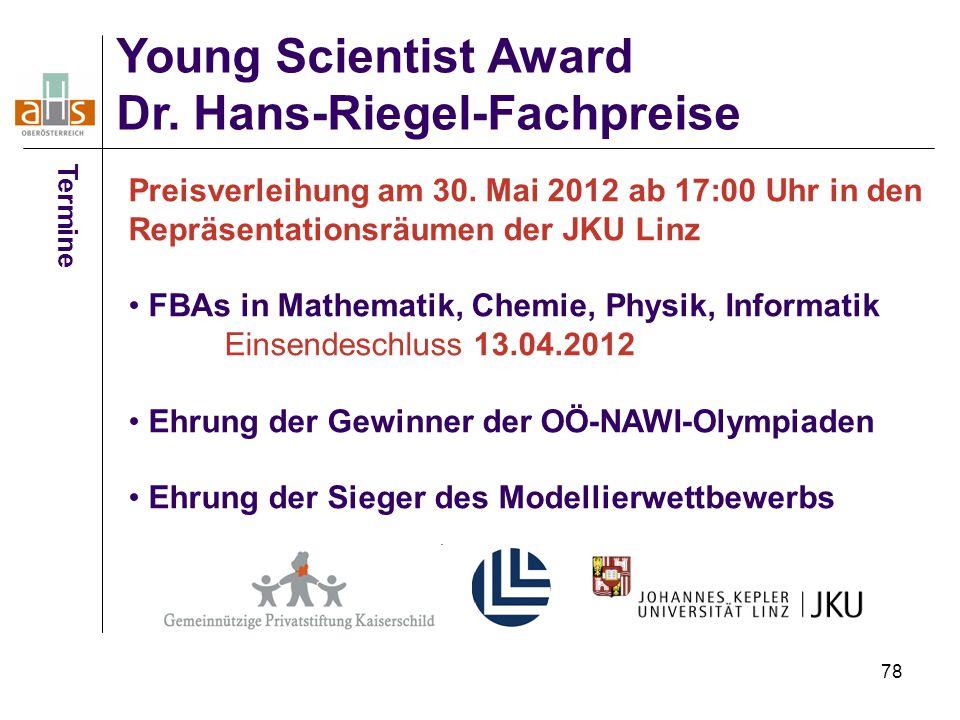 78 Young Scientist Award Dr. Hans-Riegel-Fachpreise Termine Preisverleihung am 30. Mai 2012 ab 17:00 Uhr in den Repräsentationsräumen der JKU Linz FBA