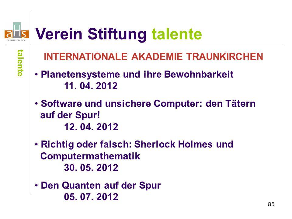 85 Verein Stiftung talente talente INTERNATIONALE AKADEMIE TRAUNKIRCHEN Planetensysteme und ihre Bewohnbarkeit 11. 04. 2012 Software und unsichere Com