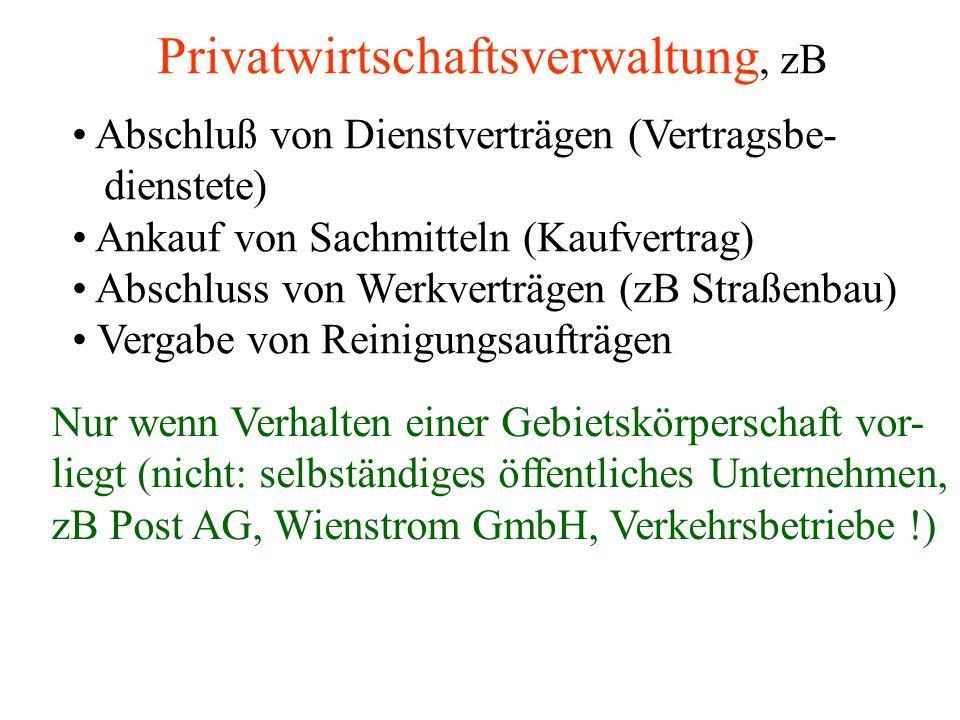 Privatwirtschaftsverwaltung, zB Abschluß von Dienstverträgen (Vertragsbe- dienstete) Ankauf von Sachmitteln (Kaufvertrag) Abschluss von Werkverträgen