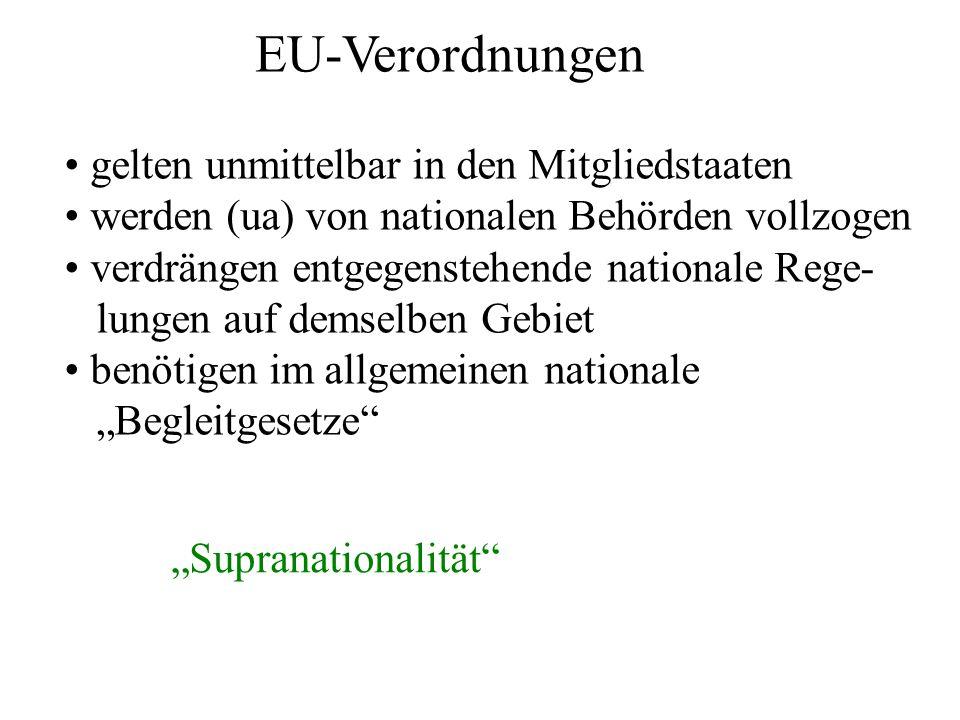 EU-Verordnungen gelten unmittelbar in den Mitgliedstaaten werden (ua) von nationalen Behörden vollzogen verdrängen entgegenstehende nationale Rege- lu