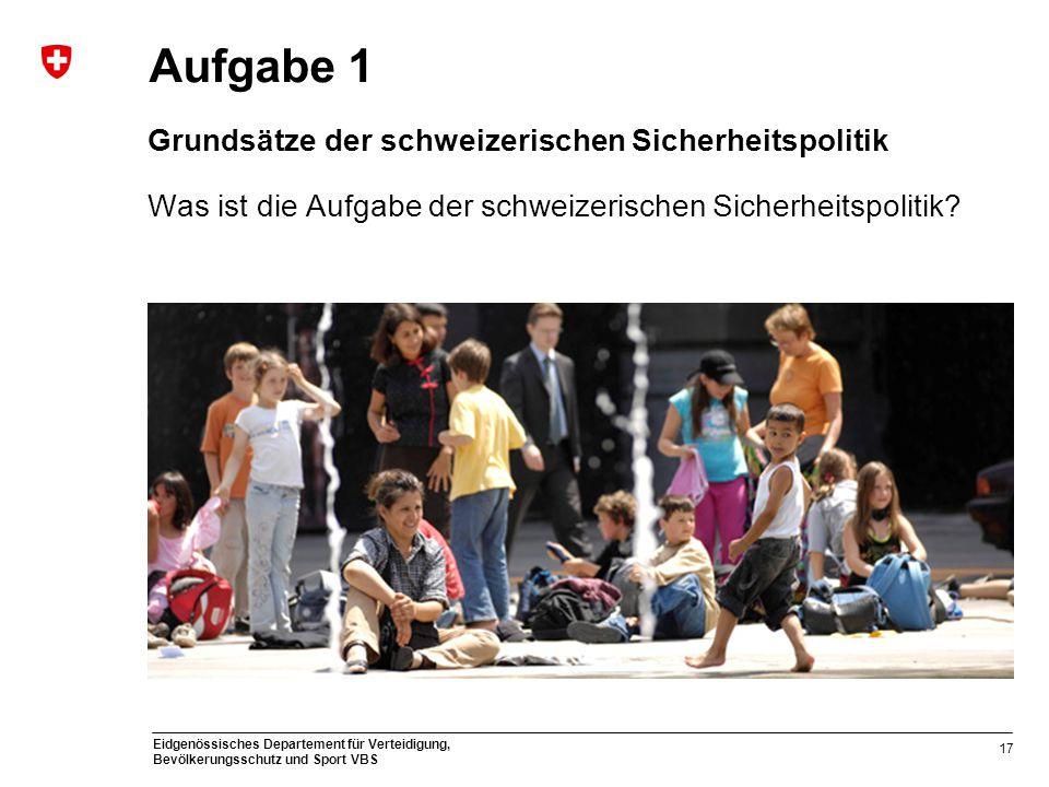 Eidgenössisches Departement für Verteidigung, Bevölkerungsschutz und Sport VBS Aufgabe 1 Grundsätze der schweizerischen Sicherheitspolitik Was ist die