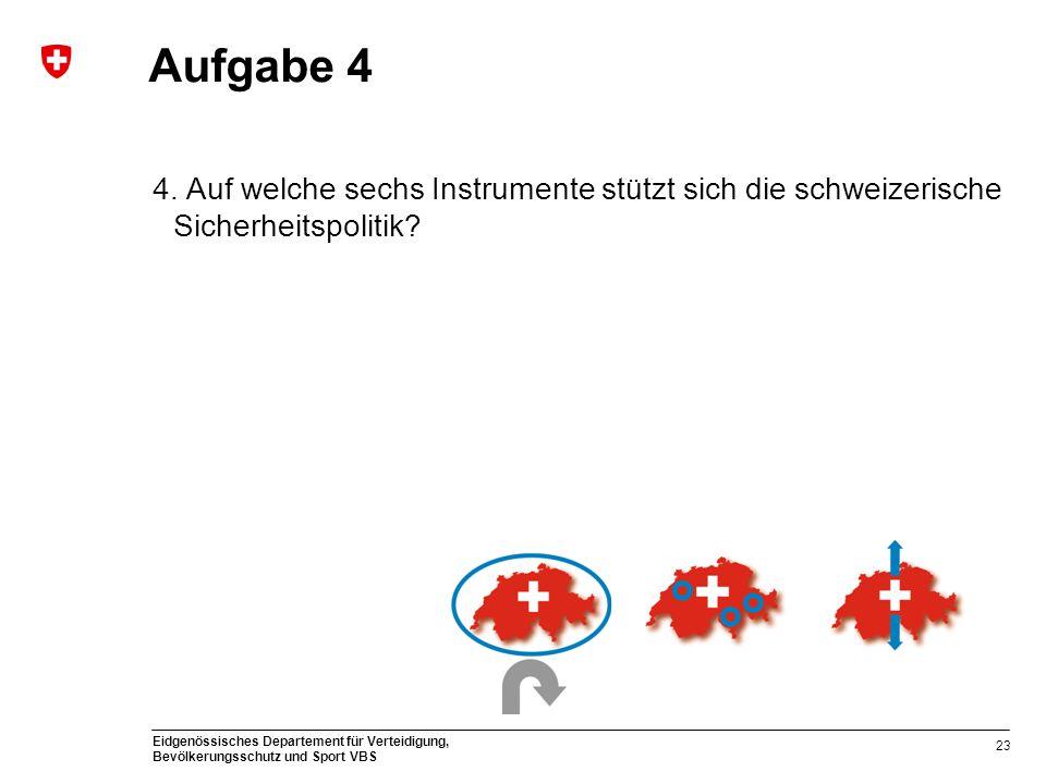Eidgenössisches Departement für Verteidigung, Bevölkerungsschutz und Sport VBS Aufgabe 4 4. Auf welche sechs Instrumente stützt sich die schweizerisch