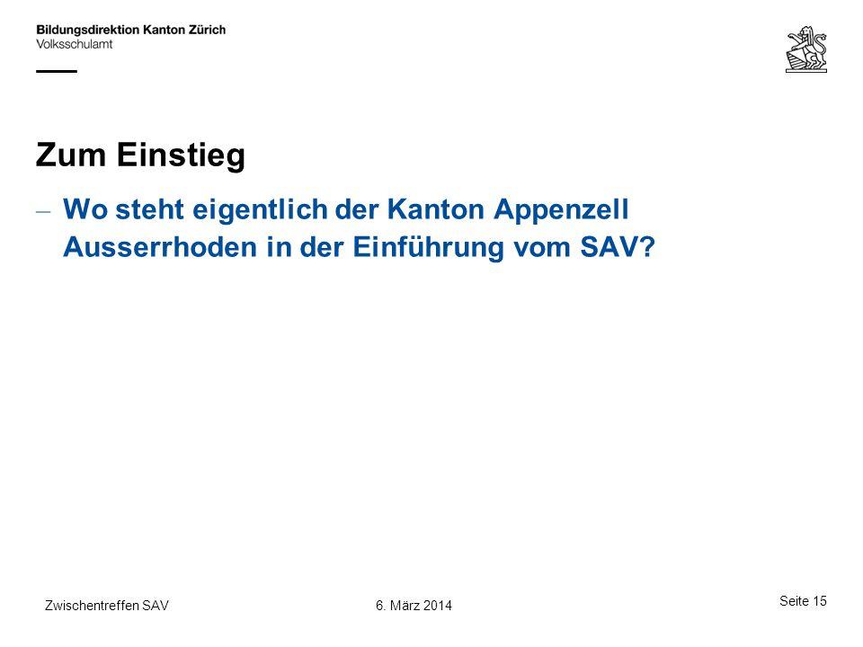 Zum Einstieg – Wo steht eigentlich der Kanton Appenzell Ausserrhoden in der Einführung vom SAV? Seite 15 6. März 2014Zwischentreffen SAV
