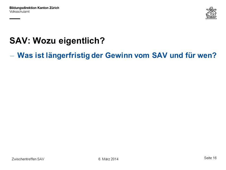 SAV: Wozu eigentlich? – Was ist längerfristig der Gewinn vom SAV und für wen? Seite 16 6. März 2014Zwischentreffen SAV