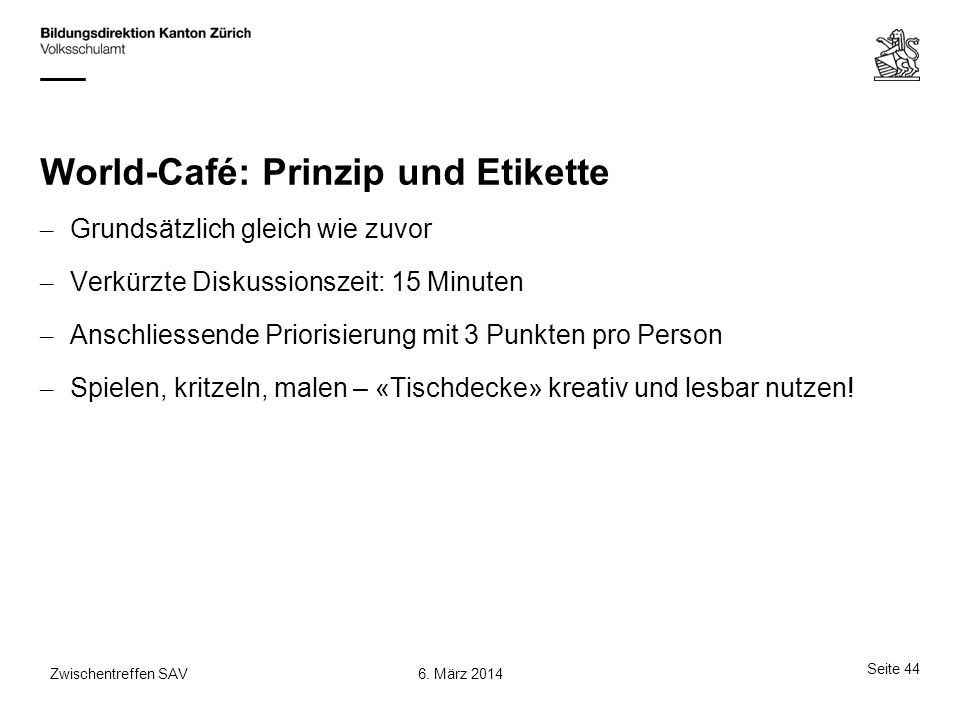 World-Café: Prinzip und Etikette – Grundsätzlich gleich wie zuvor – Verkürzte Diskussionszeit: 15 Minuten – Anschliessende Priorisierung mit 3 Punkten