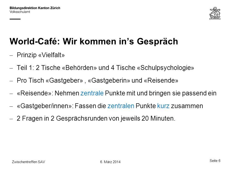 World-Café: Wir kommen in's Gespräch – Prinzip «Vielfalt» – Teil 1: 2 Tische «Behörden» und 4 Tische «Schulpsychologie» – Pro Tisch «Gastgeber», «Gast