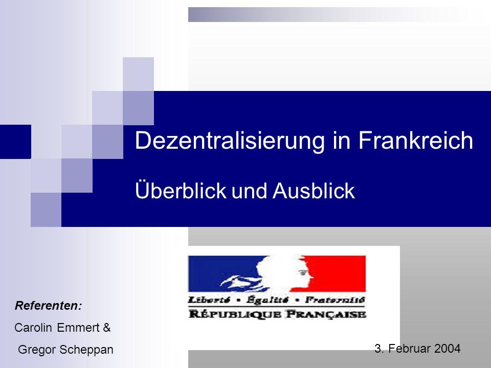Dezentralisierung in Frankreich Überblick und Ausblick c) Rahmenbedingungen für eine Dezentralisierung Expliziter Reformwille der zentralen und lokalen Regierungen und Verwaltungen Breite Akzeptanz der Zivilgesellschaft  ?