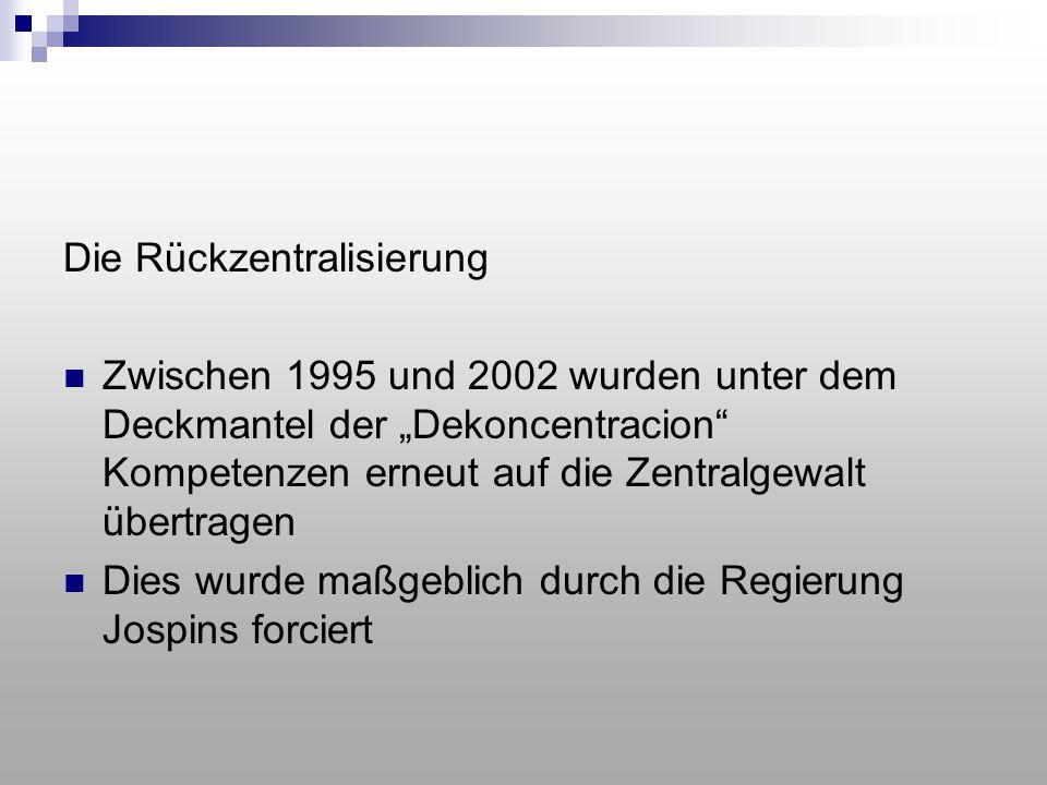 """Die Rückzentralisierung Zwischen 1995 und 2002 wurden unter dem Deckmantel der """"Dekoncentracion"""" Kompetenzen erneut auf die Zentralgewalt übertragen D"""
