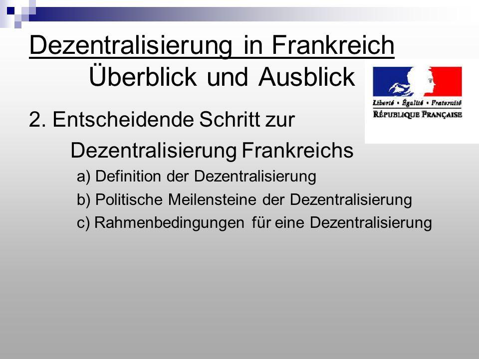 Dezentralisierung in Frankreich Überblick und Ausblick 2. Entscheidende Schritt zur Dezentralisierung Frankreichs a) Definition der Dezentralisierung