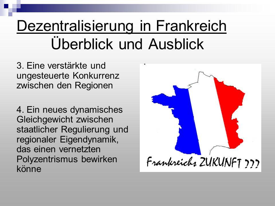 Dezentralisierung in Frankreich Überblick und Ausblick 3. Eine verstärkte und ungesteuerte Konkurrenz zwischen den Regionen 4. Ein neues dynamisches G