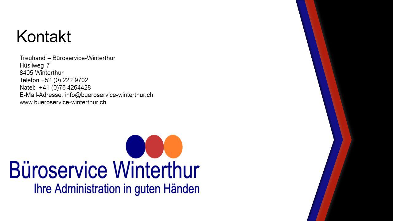 Treuhand – Büroservice-Winterthur Hüsliweg 7 8405 Winterthur Telefon +52 (0) 222 9702 Natel: +41 (0)76 4264428 E-Mail-Adresse: info@bueroservice-winterthur.ch www.bueroservice-winterthur.ch Kontakt