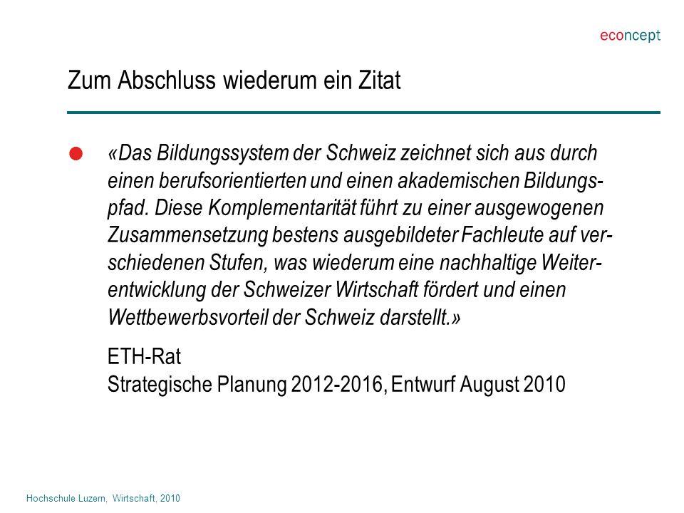 Hochschule Luzern, Wirtschaft, 2010 Zum Abschluss wiederum ein Zitat  «Das Bildungssystem der Schweiz zeichnet sich aus durch einen berufsorientierten und einen akademischen Bildungs- pfad.