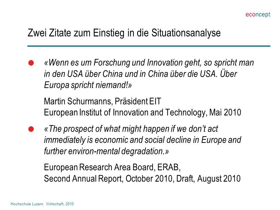Hochschule Luzern, Wirtschaft, 2010 Zwei Zitate zum Einstieg in die Situationsanalyse  «Wenn es um Forschung und Innovation geht, so spricht man in den USA über China und in China über die USA.