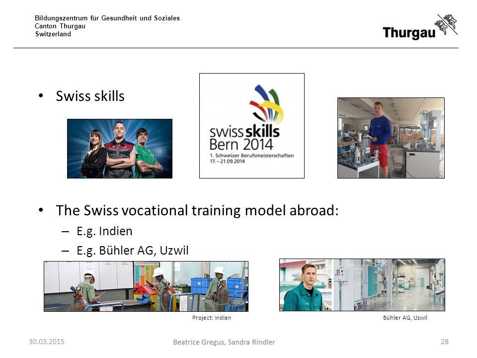 Bildungszentrum für Gesundheit und Soziales Canton Thurgau Switzerland Swiss skills The Swiss vocational training model abroad: – E.g. Indien – E.g. B