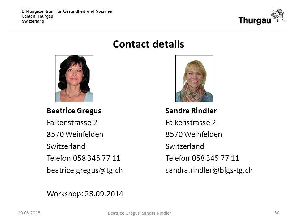 Bildungszentrum für Gesundheit und Soziales Canton Thurgau Switzerland Contact details Beatrice Gregus Sandra Rindler Falkenstrasse 2 8570 WeinfeldenS