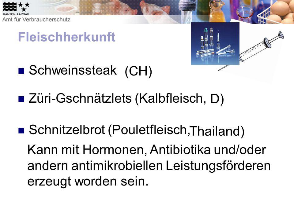Fleischherkunft Schweinssteak Züri-Gschnätzlets (Kalbfleisch, Schnitzelbrot (Pouletfleisch, (CH) Thailand) Kann mit Hormonen, Antibiotika und/oder andern antimikrobiellen Leistungsförderen erzeugt worden sein.