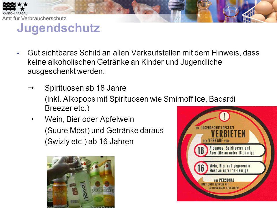 Jugendschutz Gut sichtbares Schild an allen Verkaufstellen mit dem Hinweis, dass keine alkoholischen Getränke an Kinder und Jugendliche ausgeschenkt werden:  Spirituosen ab 18 Jahre (inkl.