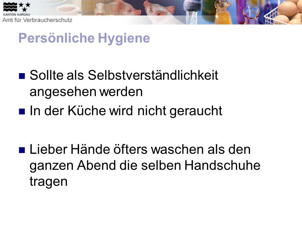 Persönliche Hygiene Sollte als Selbstverständlichkeit angesehen werden In der Küche wird nicht geraucht Lieber Hände öfters waschen als den ganzen Abend die selben Handschuhe tragen