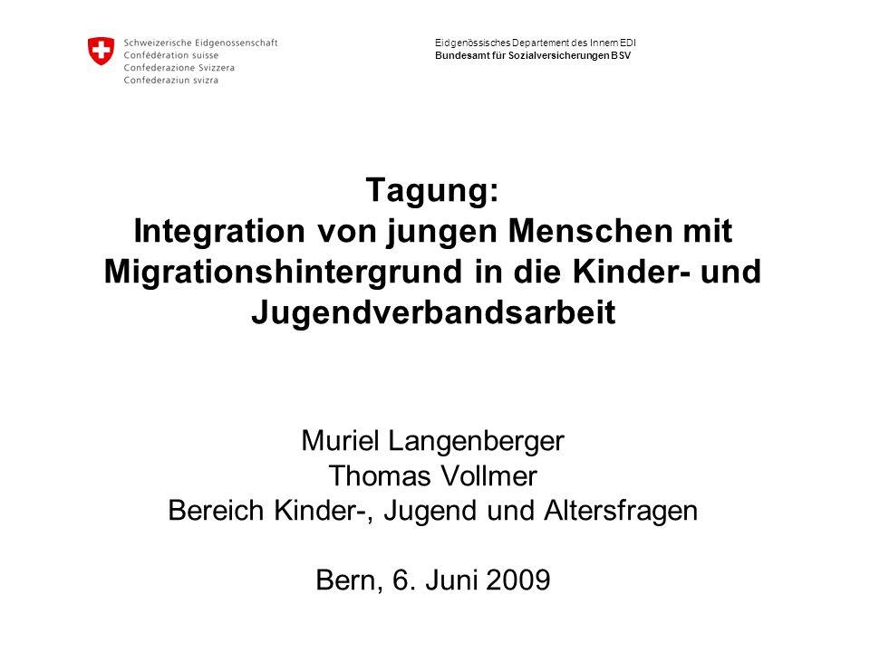 Eidgenössisches Departement des Innern EDI Bundesamt für Sozialversicherungen BSV Tagung: Integration von jungen Menschen mit Migrationshintergrund in