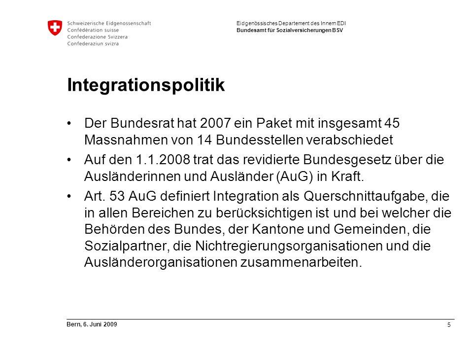 5 Bern, 6. Juni 2009 Eidgenössisches Departement des Innern EDI Bundesamt für Sozialversicherungen BSV Integrationspolitik Der Bundesrat hat 2007 ein