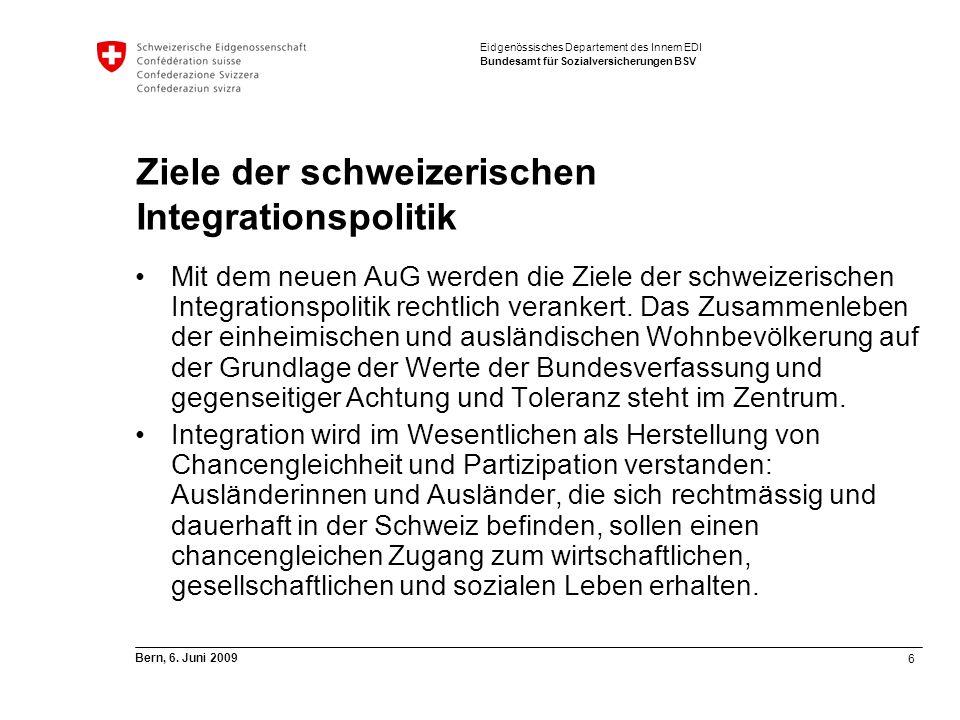 6 Bern, 6. Juni 2009 Eidgenössisches Departement des Innern EDI Bundesamt für Sozialversicherungen BSV Ziele der schweizerischen Integrationspolitik M