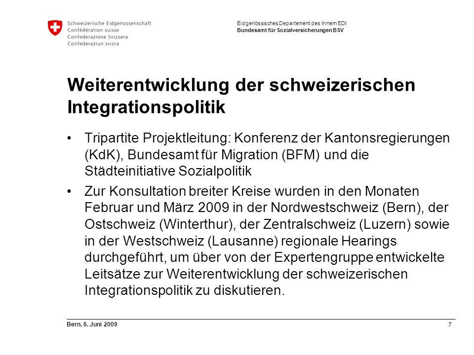 7 Bern, 6. Juni 2009 Eidgenössisches Departement des Innern EDI Bundesamt für Sozialversicherungen BSV Weiterentwicklung der schweizerischen Integrati