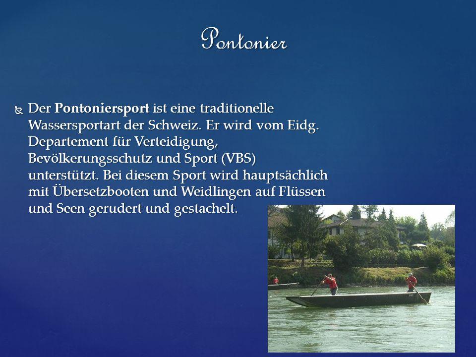  Der Pontoniersport ist eine traditionelle Wassersportart der Schweiz. Er wird vom Eidg. Departement für Verteidigung, Bevölkerungsschutz und Sport (
