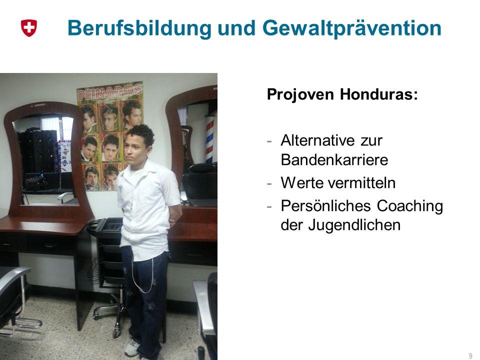 Berufsbildung und Gewaltprävention 9 Projoven Honduras: -Alternative zur Bandenkarriere -Werte vermitteln -Persönliches Coaching der Jugendlichen