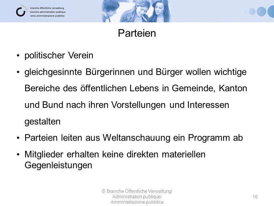 Parteien 16 © Branche Öffentliche Verwaltung/ Administration publique/ Amministrazione pubblica politischer Verein gleichgesinnte Bürgerinnen und Bürg
