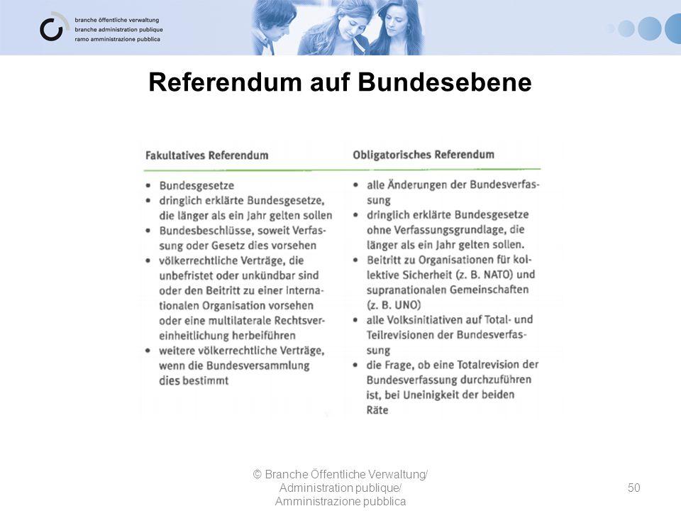 Referendum auf Bundesebene 50 © Branche Öffentliche Verwaltung/ Administration publique/ Amministrazione pubblica