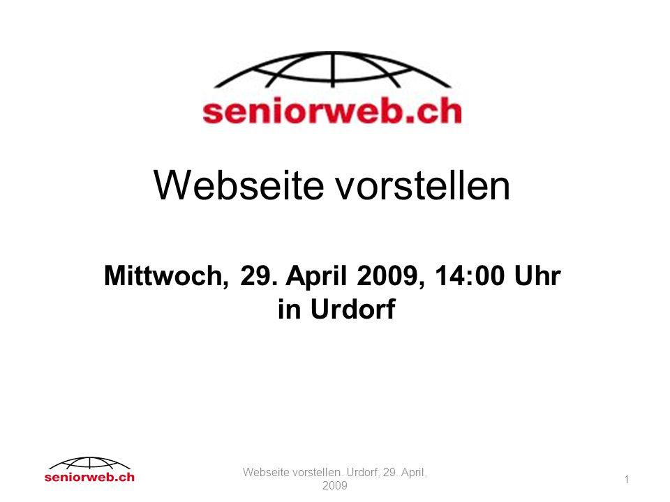 1 Webseite vorstellen Mittwoch, 29. April 2009, 14:00 Uhr in Urdorf Webseite vorstellen.