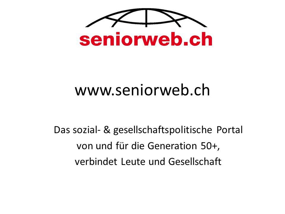 www.seniorweb.ch Das sozial- & gesellschaftspolitische Portal von und für die Generation 50+, verbindet Leute und Gesellschaft