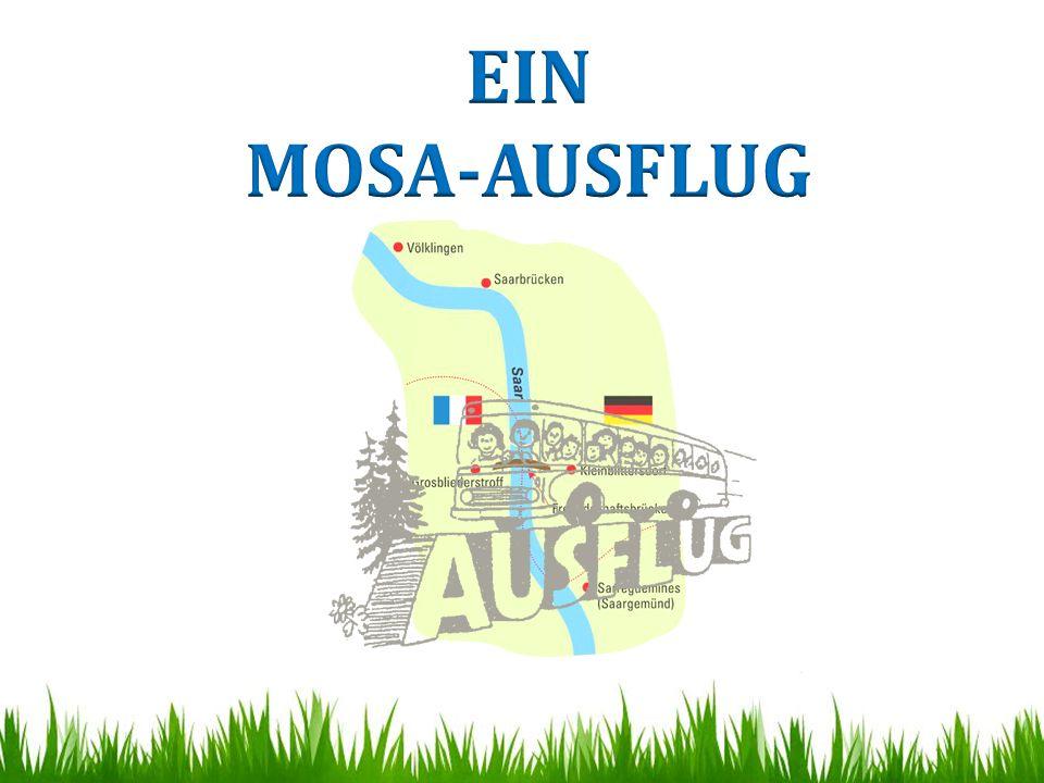 Ein MOSA-Ausflug Département : MOSELLE Bundesland : SAARLAND MOSA (= Kooperationsprojekt)