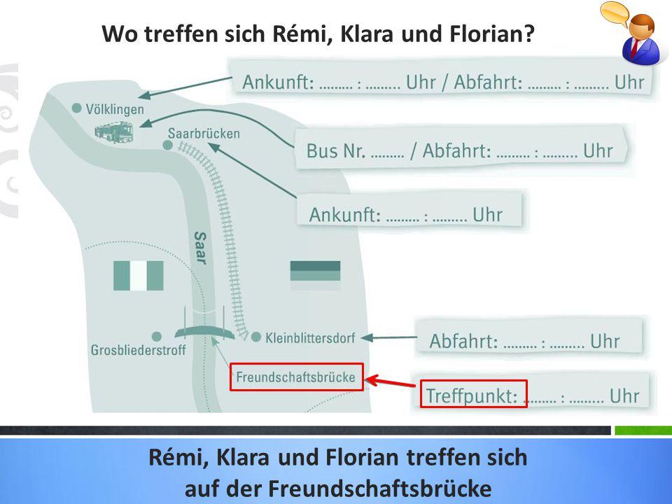 Wo treffen sich Rémi, Klara und Florian.