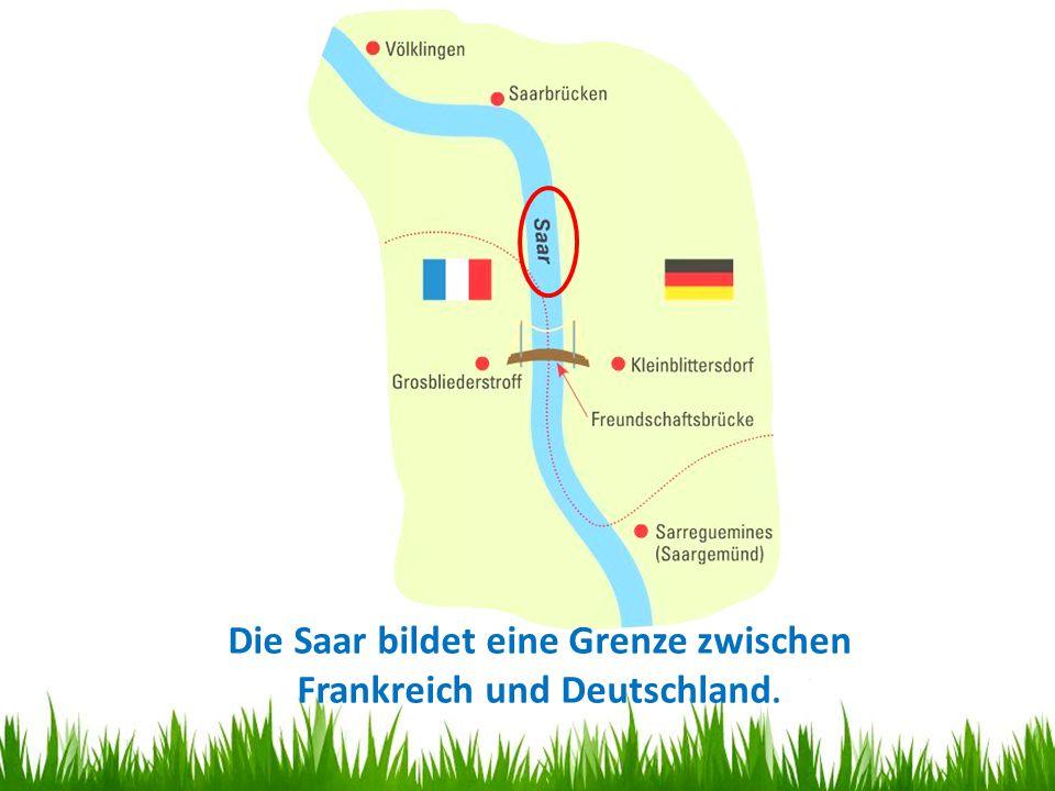 Ein MOSA-Ausflug Die Saar bildet eine Grenze zwischen Frankreich und Deutschland.