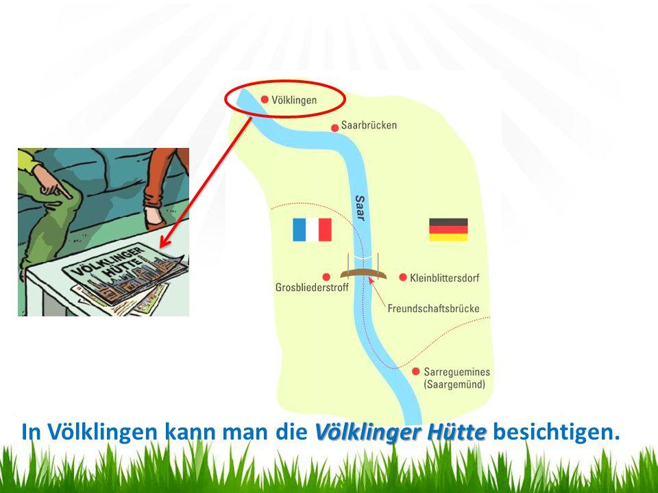 Völklinger Hütte In Völklingen kann man die Völklinger Hütte besichtigen.