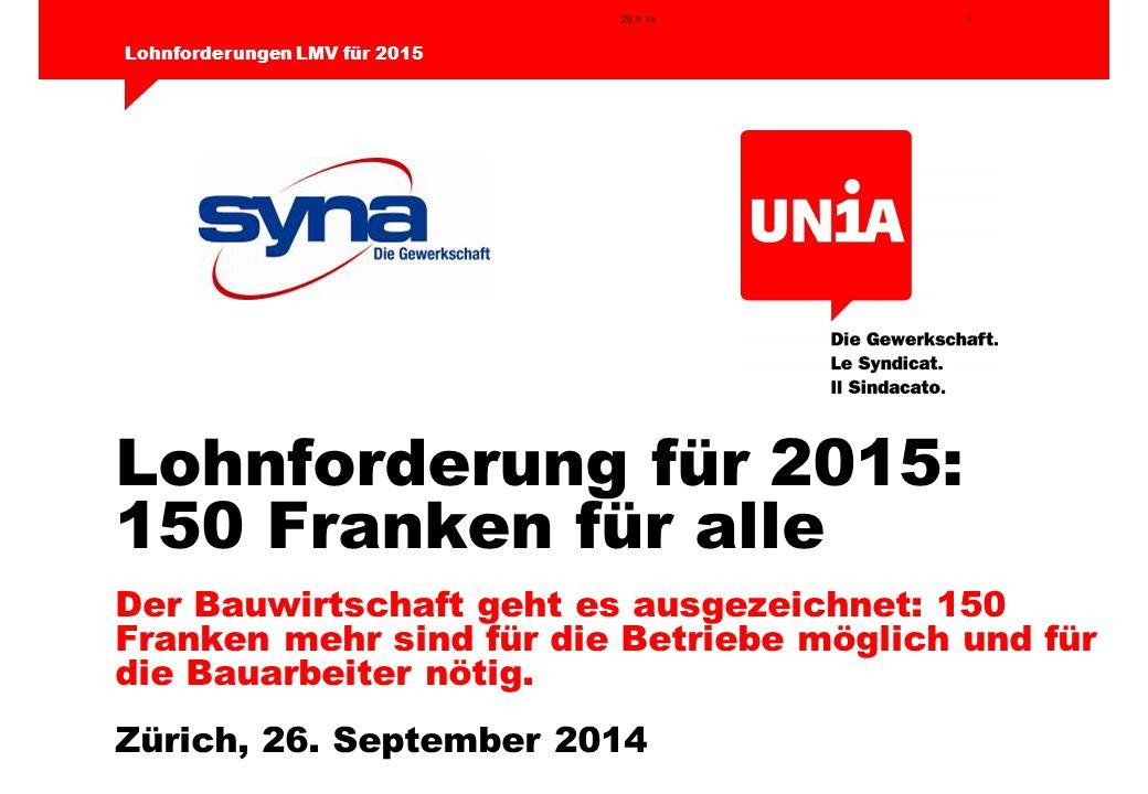 1 Lohnforderungen LMV für 2015 26.9.14 Lohnforderung für 2015: 150 Franken für alle Der Bauwirtschaft geht es ausgezeichnet: 150 Franken mehr sind für