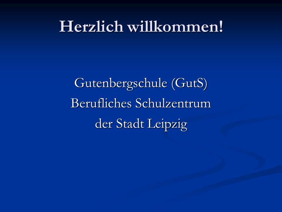 Herzlich willkommen! Gutenbergschule (GutS) Berufliches Schulzentrum der Stadt Leipzig