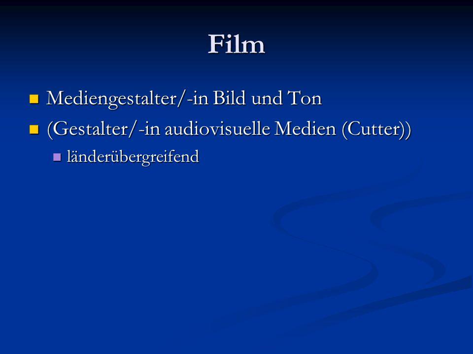 Film Mediengestalter/-in Bild und Ton Mediengestalter/-in Bild und Ton (Gestalter/-in audiovisuelle Medien (Cutter)) (Gestalter/-in audiovisuelle Medien (Cutter)) länderübergreifend länderübergreifend