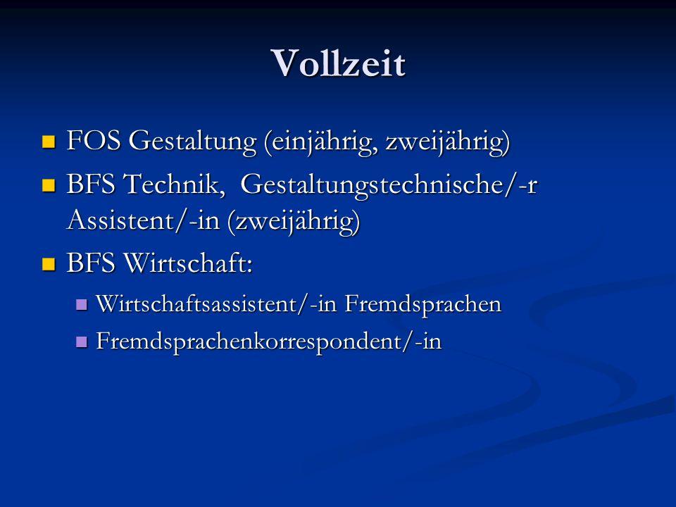 Vollzeit FOS Gestaltung (einjährig, zweijährig) FOS Gestaltung (einjährig, zweijährig) BFS Technik, Gestaltungstechnische/-r Assistent/-in (zweijährig) BFS Technik, Gestaltungstechnische/-r Assistent/-in (zweijährig) BFS Wirtschaft: BFS Wirtschaft: Wirtschaftsassistent/-in Fremdsprachen Wirtschaftsassistent/-in Fremdsprachen Fremdsprachenkorrespondent/-in Fremdsprachenkorrespondent/-in