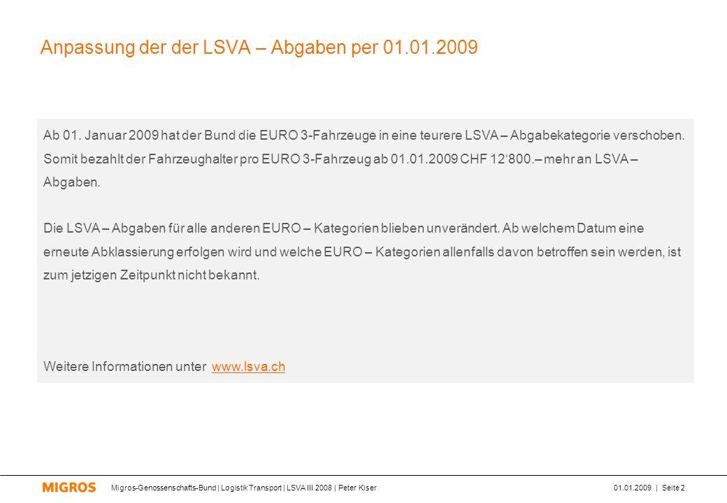 Migros-Genossenschafts-Bund | Logistik Transport | LSVA III 2008 | Peter Kiser01.01.2009 | Seite 2 Anpassung der der LSVA – Abgaben per 01.01.2009 Ab 01.