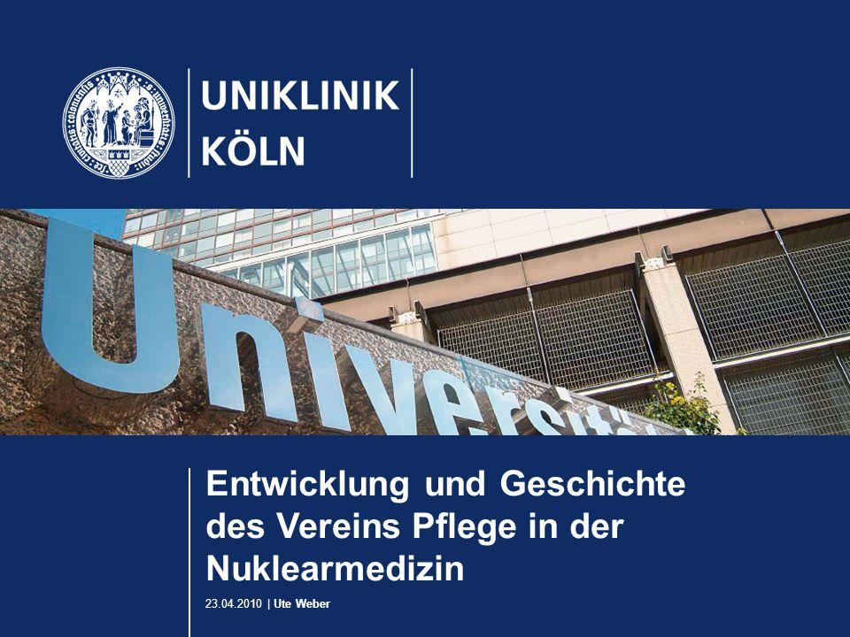 23.04.2010 | Ute Weber Entwicklung und Geschichte des Vereins Pflege in der Nuklearmedizin