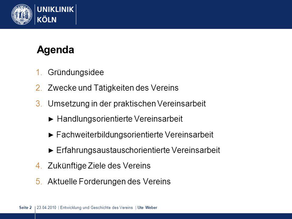 23.04.2010 | Entwicklung und Geschichte des Vereins | Ute WeberSeite 2 Agenda 1.Gründungsidee 2.Zwecke und Tätigkeiten des Vereins 3.Umsetzung in der